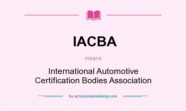 What does IACBA mean? It stands for International Automotive Certification Bodies Association