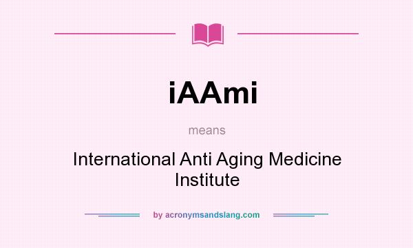 What does iAAmi mean? It stands for International Anti Aging Medicine Institute