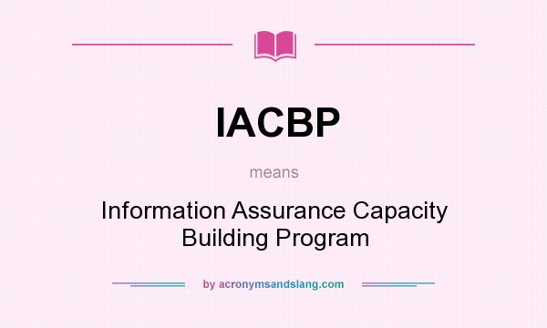 What does IACBP mean? It stands for Information Assurance Capacity Building Program