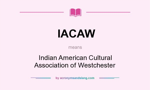 What does IACAW mean? It stands for Indian American Cultural Association of Westchester