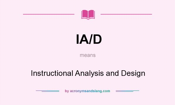 What does IA/D mean? It stands for Instructional Analysis and Design