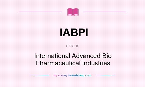 What does IABPI mean? It stands for International Advanced Bio Pharmaceutical Industries