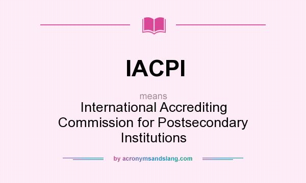 What does IACPI mean? It stands for International Accrediting Commission for Postsecondary Institutions