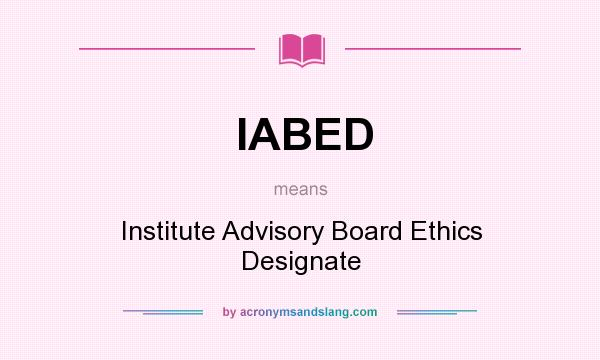What does IABED mean? It stands for Institute Advisory Board Ethics Designate