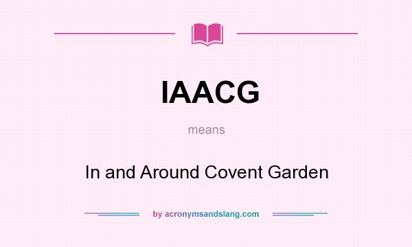 What does IAACG mean? It stands for In and Around Covent Garden