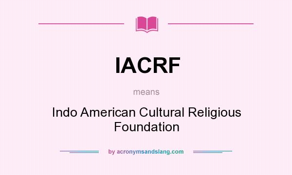 What does IACRF mean? It stands for Indo American Cultural Religious Foundation
