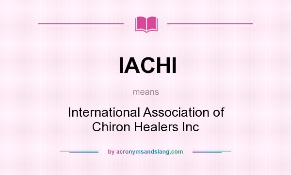 What does IACHI mean? It stands for International Association of Chiron Healers Inc