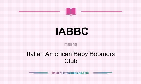 What does IABBC mean? It stands for Italian American Baby Boomers Club