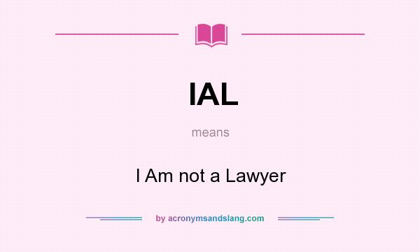 What does IAL mean? It stands for I Am not a Lawyer
