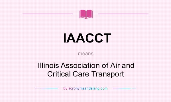 What does IAACCT mean? It stands for Illinois Association of Air and Critical Care Transport