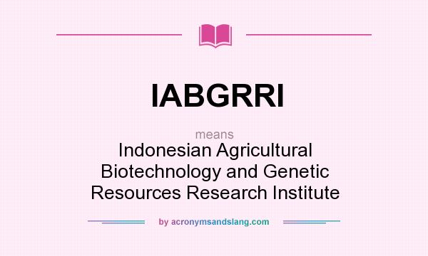 What does IABGRRI mean? It stands for Indonesian Agricultural Biotechnology and Genetic Resources Research Institute