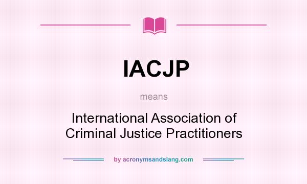 What does IACJP mean? It stands for International Association of Criminal Justice Practitioners