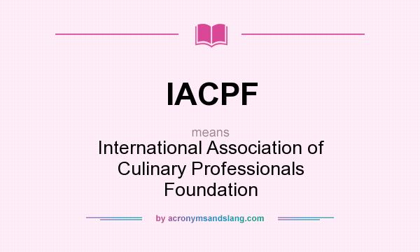 What does IACPF mean? It stands for International Association of Culinary Professionals Foundation