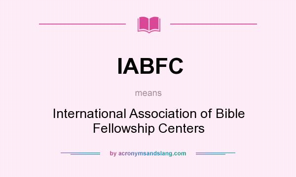 What does IABFC mean? It stands for International Association of Bible Fellowship Centers