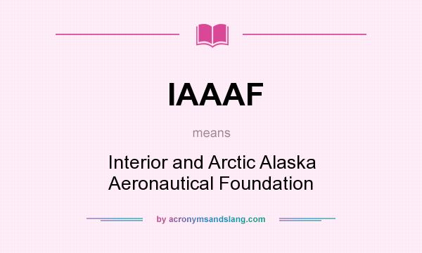 What does IAAAF mean? It stands for Interior and Arctic Alaska Aeronautical Foundation