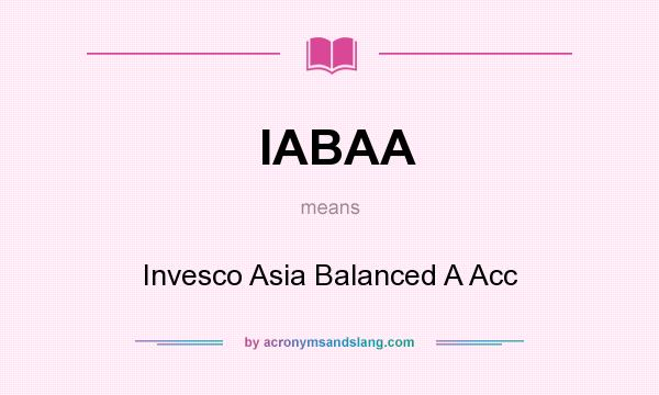 What does IABAA mean? It stands for Invesco Asia Balanced A Acc