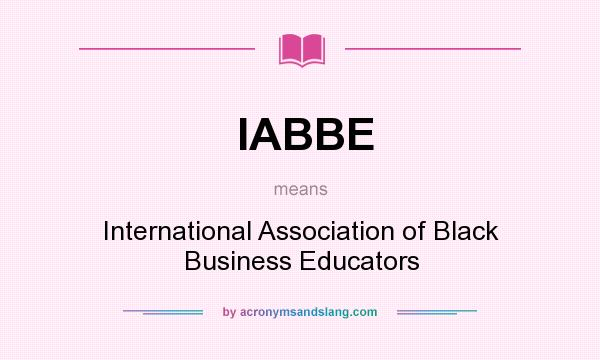 What does IABBE mean? It stands for International Association of Black Business Educators
