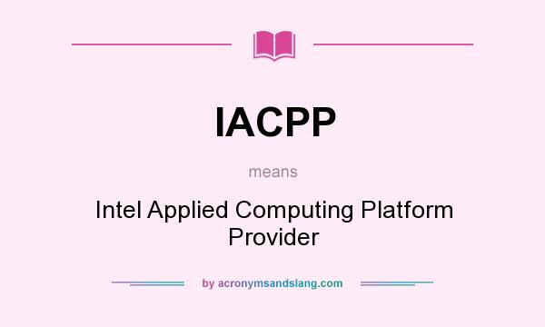 What does IACPP mean? It stands for Intel Applied Computing Platform Provider