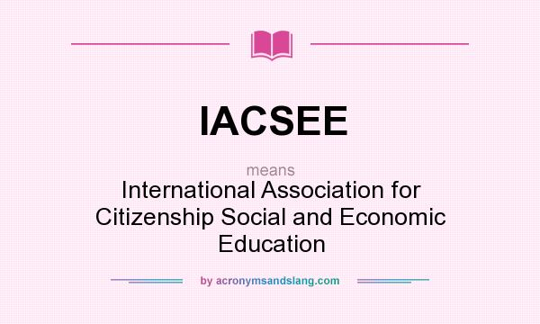 What does IACSEE mean? It stands for International Association for Citizenship Social and Economic Education