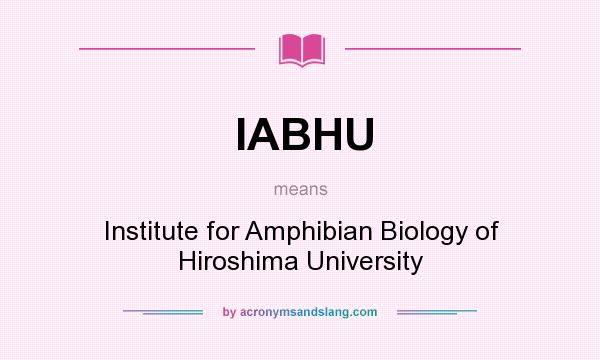 What does IABHU mean? It stands for Institute for Amphibian Biology of Hiroshima University