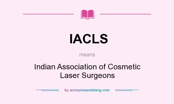 What does IACLS mean? It stands for Indian Association of Cosmetic Laser Surgeons
