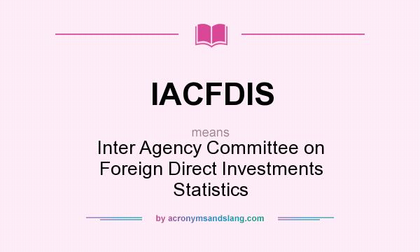 What does IACFDIS mean? It stands for Inter Agency Committee on Foreign Direct Investments Statistics