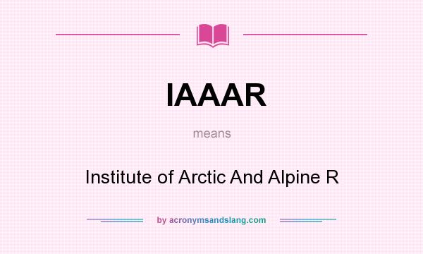 What does IAAAR mean? It stands for Institute of Arctic And Alpine R