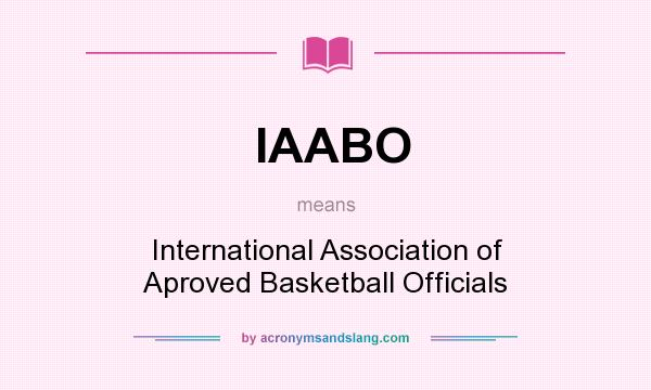 What does IAABO mean? It stands for International Association of Aproved Basketball Officials