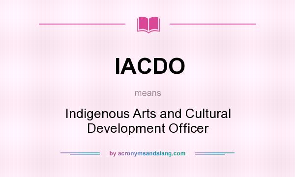 What does IACDO mean? It stands for Indigenous Arts and Cultural Development Officer