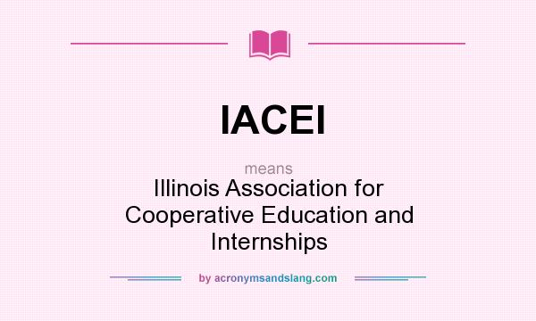 What does IACEI mean? It stands for Illinois Association for Cooperative Education and Internships