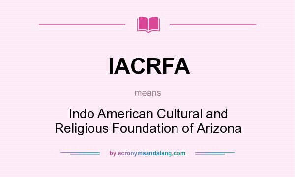 What does IACRFA mean? It stands for Indo American Cultural and Religious Foundation of Arizona