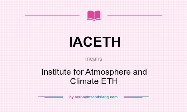 What does IACETH mean? It stands for Institute for Atmosphere and Climate ETH
