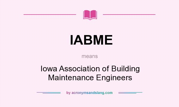 What does IABME mean? It stands for Iowa Association of Building Maintenance Engineers