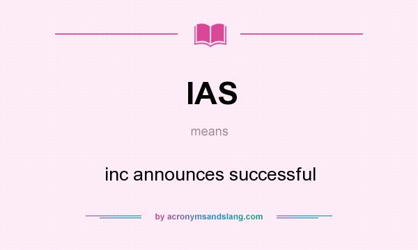 What does IAS mean? It stands for inc announces successful