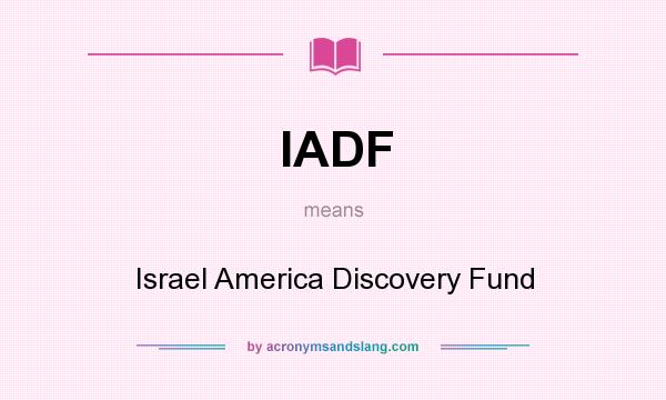 What does IADF mean? It stands for Israel America Discovery Fund