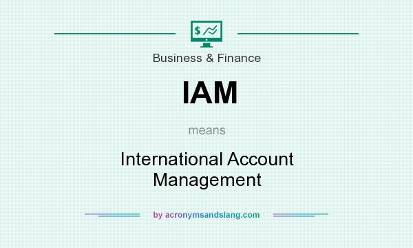 What does IAM mean? It stands for International Account Management