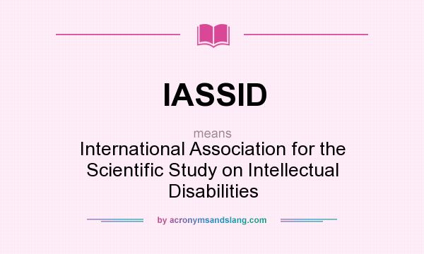 What does IASSID mean? It stands for International Association for the Scientific Study on Intellectual Disabilities