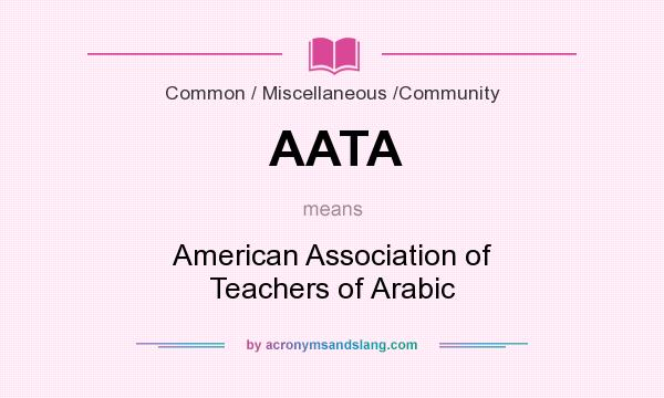 What does AATA mean? It stands for American Association of Teachers of Arabic