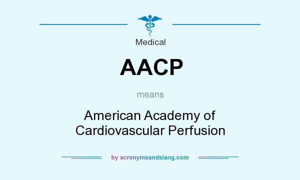 What does AACP mean? It stands for American Academy of Cardiovascular Perfusion