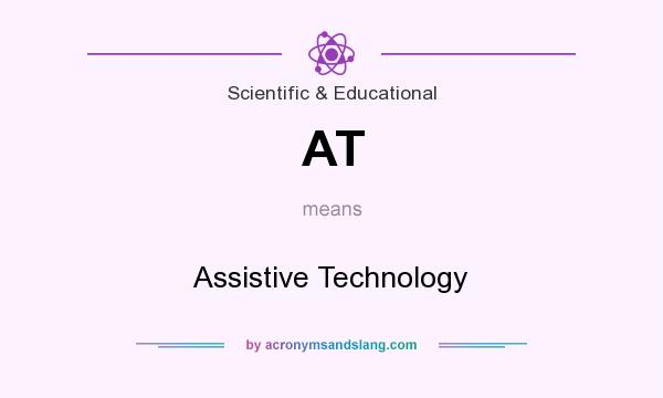 What does AT mean? It stands for Assistive Technology