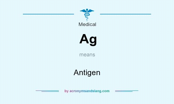 What does Ag mean? It stands for Antigen