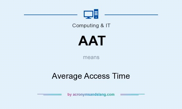 What does AAT mean? It stands for Average Access Time