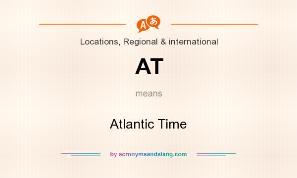 What does AT mean? It stands for Atlantic Time