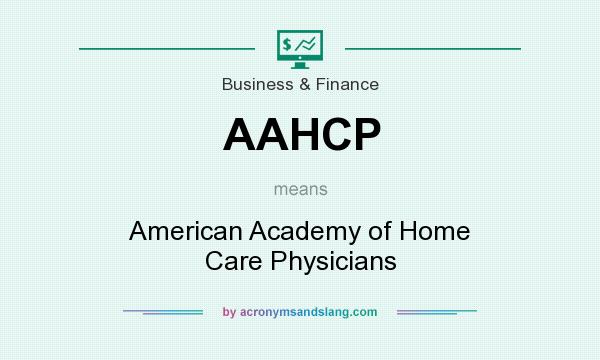 What does AAHCP mean? It stands for American Academy of Home Care Physicians