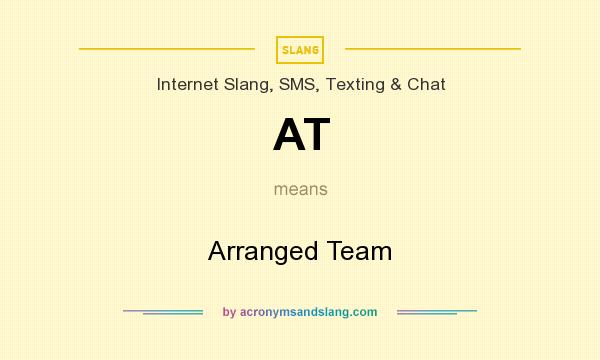 What does AT mean? It stands for Arranged Team