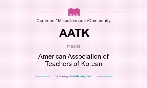 What does AATK mean? It stands for American Association of Teachers of Korean
