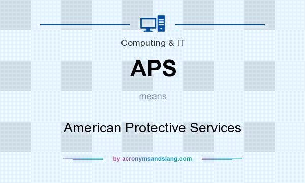 What does APS mean? It stands for American Protective Services