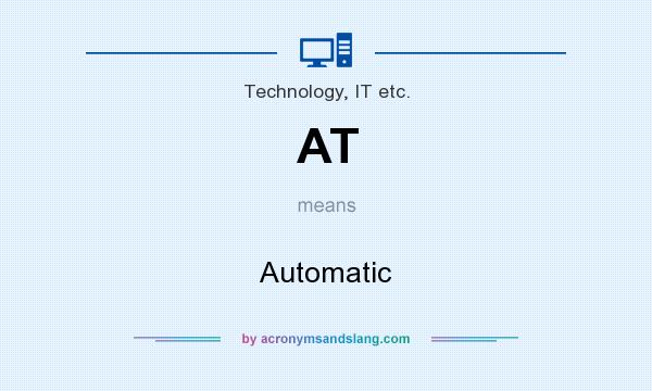 What does AT mean? It stands for Automatic