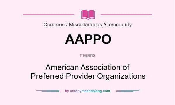 What does AAPPO mean? It stands for American Association of Preferred Provider Organizations