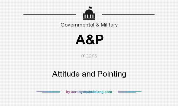 What does A&P mean? It stands for Attitude and Pointing